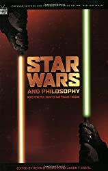 Star Wars and Philosophy: More Powerful than You Can Possibly Imagine (Popular Culture and Philosophy)