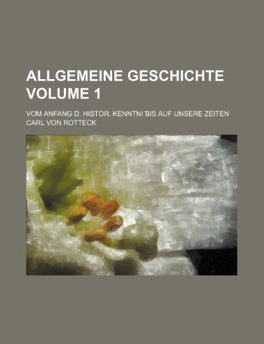 Allgemeine Geschichte Volume 1; vom Anfang d. histor. Kenntni bis auf unsere Zeiten