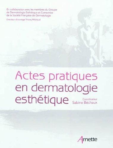 Actes pratiques en dermatologie esthétique de Sabine Béchaux (15 mars 2012) Broché