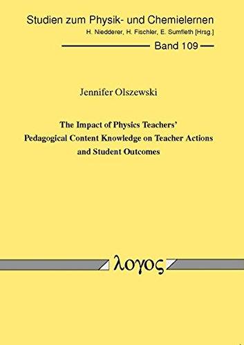 The Impact of Physics Teachers' Pedagogical Content Knowledge on Teacher Actions and Student Outcomes (Studien zum Physik- und Chemielernen, Band 109)