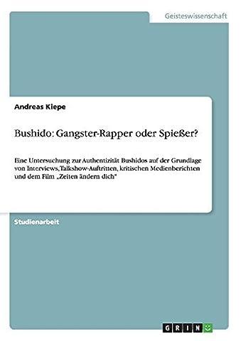 Bushido: Gangster-Rapper oder Spießer?: Eine Untersuchung zur Authentizität Bushidos auf der Grundlage von Interviews, Talkshow-Auftritten, kritischen Medienberichten und dem Film Zeiten ändern dich by Andreas Kiepe (2010-05-19)