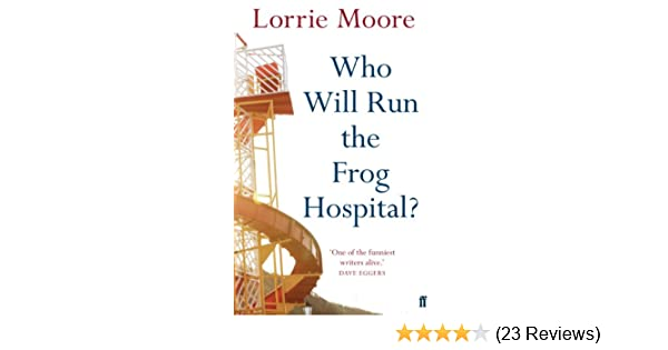 Who will run the frog hospital ebook lorrie moore amazon who will run the frog hospital ebook lorrie moore amazon kindle store fandeluxe Choice Image