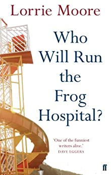 Who Will Run the Frog Hospital? by [Moore, Lorrie]