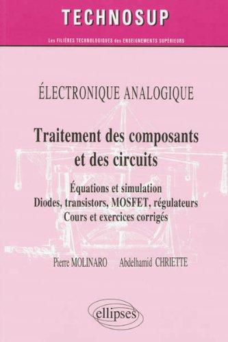 Électronique Analogique Traitement des Composants et des Circuits Équations et Simulation Diodes Transistors MOSFET Régulateurs Cours et Exercices Corrigés Niveau B par Pierre Molinaro