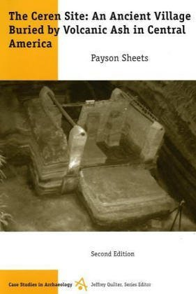 The Ceren Site: A Prehistoric Village Buried by Volcanic Ash in Central America (Case Studies in Archaeology Series) by Payson D. Sheets (1992-07-01)