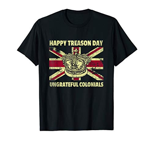 Happy Treason Day Undankbare Kolonials britische Flagge T-Shirt