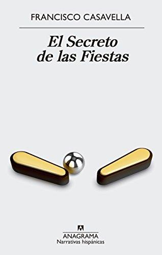 El secreto de las fiestas (NARRATIVAS HISPÁNICAS nº 609) de [Casavella, Francisco