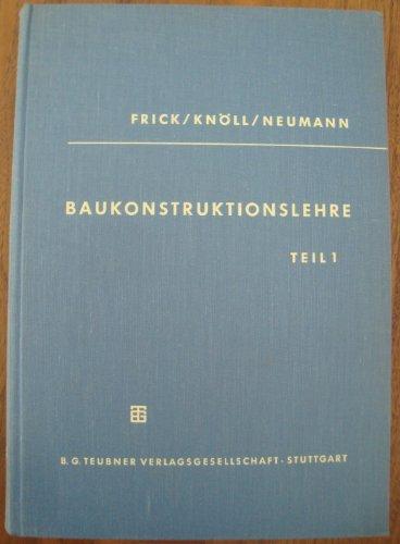 Frick-Knöll-Neumann Baukonstruktionslehre Teil 1 (= Teubners Fachbücher für Hoch- und Tiefbau)