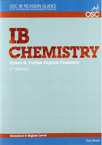 IB Chemistry Option G: Further Organic Chemistry Standard and Higher Level (OSC IB Revision Guides for the International Baccalaureate Diploma) by Tony Brown (2008-09-02)