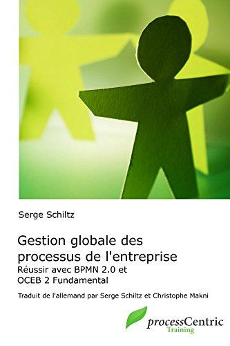 Gestion globale des processus de l'entreprise: Réussir avec BPMN 2.0 et OCEB Fundamental (processCentric Training Series) pdf