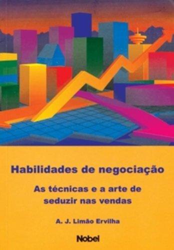 Habilidades De Negociacao: As Tecnicas E A Arte De Seduzir Nas Vendas por A. J. Limao Ervilha