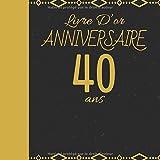 LIVRE D'OR ANNIVERSAIRE 40 ANS: Cadeau d'anniversaire Son Jubilé Livre à Personnaliser Accessoires Decoration Idee Journal Intime Carnet Cahier Pour ... Meilleur Ami - 100 Pages 20.96 x 20.96cm