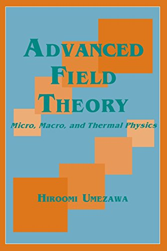 Advanced Field Theory: Micro, Macro, and Thermal Physics: Micro, Macro and Thermal Concepts