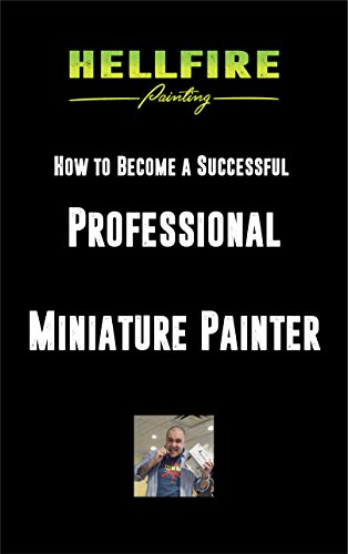 How to Become a Successful Professional Miniature Painter (English Edition)