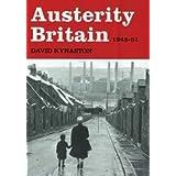 Austerity Britain 1945-51 by David Kynaston (2007-05-07)