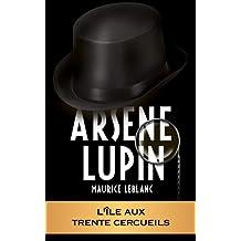 ARSÈNE LUPIN - L'île aux trentes cercueils (ARSÈNE LUPIN GENTLEMAN-CAMBRIOLEUR t. 9)