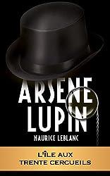 ARSÈNE LUPIN - L'île aux trentes cercueils (ARSÈNE LUPIN GENTLEMAN-CAMBRIOLEUR t. 9) (French Edition)