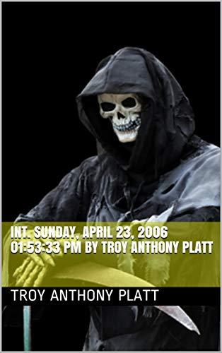 INT. Sunday, April 23, 2006 01:53:33 PM By Troy Anthony Platt (English Edition)