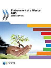 Environment at a glance 2013 : OECD Indicators par  OCDE