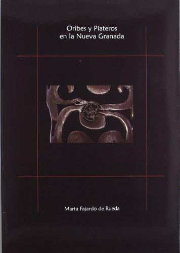 Oribes y plateros en la nueva Granada por Marta Fajardo de Rueda