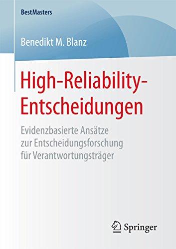High-Reliability-Entscheidungen: Evidenzbasierte Ansätze zur Entscheidungsforschung für Verantwortungsträger (BestMasters)