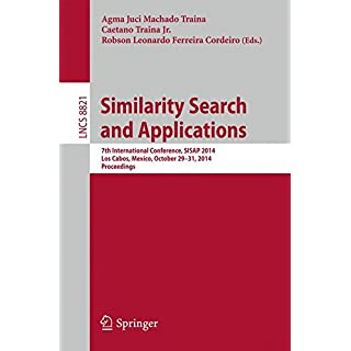 Similarity Search and Applications: 7th International Conference, SISAP 2014, Los Cabos, Mexico, October 29-31, 2104, Proceedings (Lecture Notes in Computer Science, Band 8821)