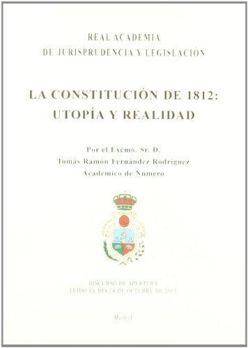 La Constitución de 1812. Utopía y realidad (Real Acad. Jurisprudencia) por Tomás Ramón Fernández Rodríguez