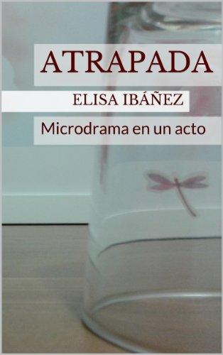 Atrapada: Microdrama en un acto por Elisa Ibáñez
