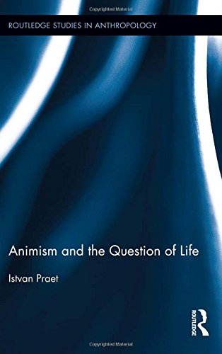 Animism and the Question of Life (Routledge Studies in Anthropology)