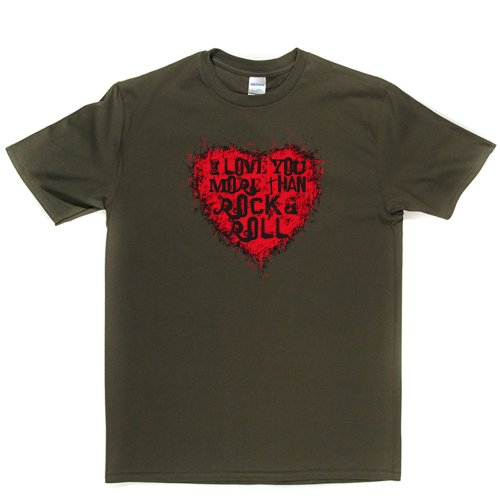 I Love You More Than Rock & Roll Music Genre Tee T-shirt Militärgrün