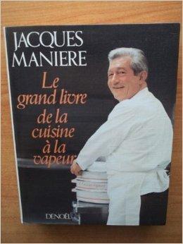 Le Grand livre de la cuisine à la vapeur de Jacques Manière ( 22 mars 1985 )