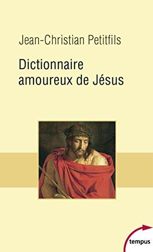 Dictionnaire amoureux de Jésus (TEMPUS t. 705) par Jean-Christian PETITFILS