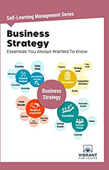Business Strategy Essentials You Always Wanted To Know (Self-Learning Management Series Book 6) by [Publishers, Vibrant]