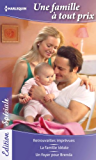 Une famille à tout prix : Retrouvailles imprévues - La famille idéale - Un foyer pour Brenda (Edition Spéciale)