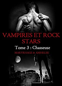 Vampires et Rock Stars, Tome 3 : Chasseuse par [Maryrhage, Amheliie]