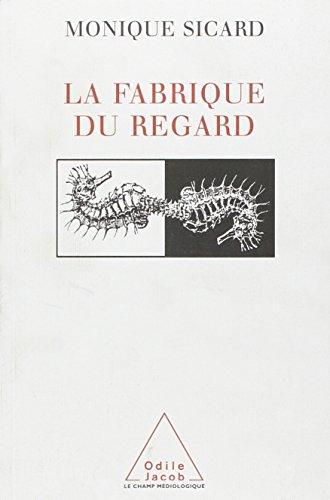 LA FABRIQUE DU REGARD. Images de science et appareils de vision (15ème-20ème siècle) par Monique Sicard