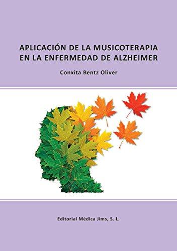 APLICACIÓN DE LA MUSICOTERAPIA EN LA ENFERMEDAD DE ALZHEIMER por CONXITA BENTZ OLIVER