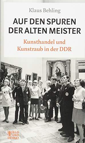 Auf den Spuren der alten Meister: Kunsthandel und Kunstraub in der DDR