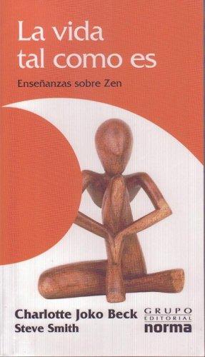 La Vida Tal Como Es: Ensenanzas Sobre Zen por Charlotte Joko Beck, Steve Smith