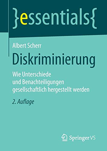 Diskriminierung: Wie Unterschiede und Benachteiligungen gesellschaftlich hergestellt werden (essentials)