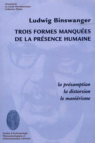 Trois formes manques de la prsence humaine : La prsomption, la distortion, le manirisme