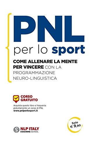 PNL per lo sport. Come allenare la mente per vincere con la programmazione neuro-linguistica