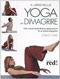 Tra i tanti metodi per dimagrire, non abbastanza noti sono quelli delle tecniche yoga. Queste tecniche non solo permettono di ottenere rapidamente significative riduzioni di peso, ma consentono anche di correggere le eventuali disfunzioni che...