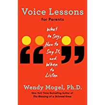 Voice Lessons for Parents: What to Say, How to Say it, and When to Listen (English Edition)