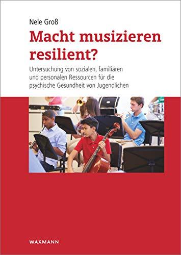 Macht musizieren resilient? Untersuchung von sozialen, familiären und personalen Ressourcen für die psychische Gesundheit von Jugendlichen (Internationale Hochschulschriften)