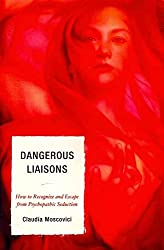 [Dangerous Liaisons: How to Recognize and Escape from Psychopathic Seduction] (By: Claudia Moscovici) [published: November, 2011]
