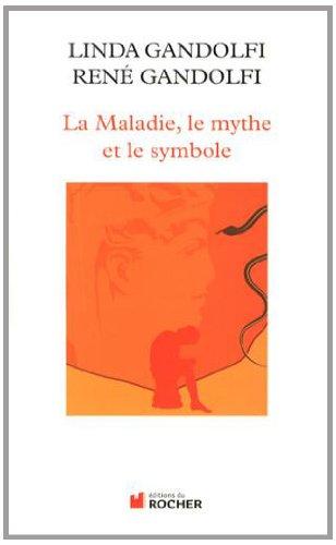 La Maladie, le mythe et le symbole : Une approche anthropologique des pathologies par Linda Gandolfi, René Gandolfi