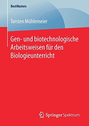 Gen- und biotechnologische Arbeitsweisen für den Biologieunterricht (BestMasters)