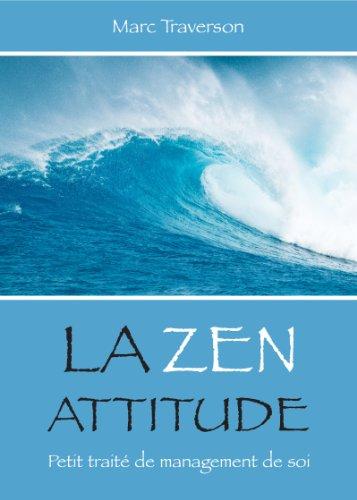 La Zen attitude: Petit traité de Management de soi