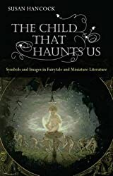 The Child That Haunts Us: Symbols and Images in Fairytale and Miniature Literature by Susan Hancock (2008-11-07)